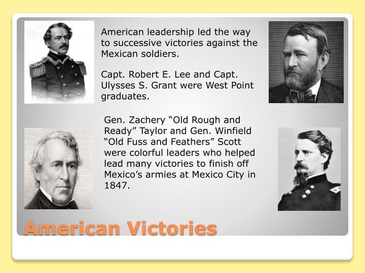American leadership led the way to successive victories against the Mexican soldiers.