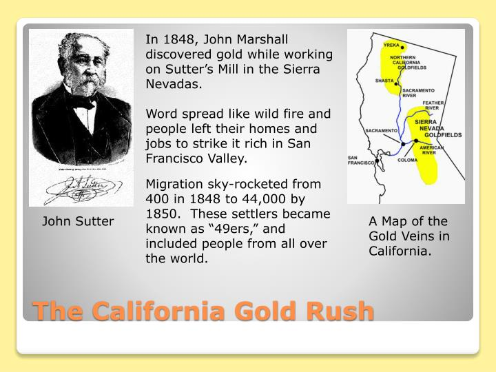 In 1848, John Marshall discovered gold while working on Sutter's Mill in the Sierra