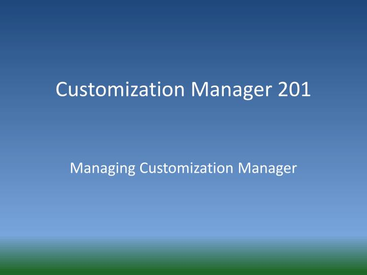 Customization Manager 201
