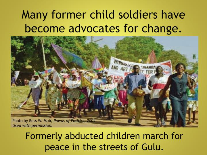 Many former child soldiers have become advocates for change.