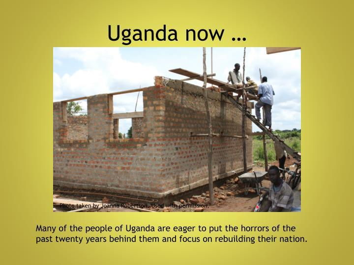 Uganda now …