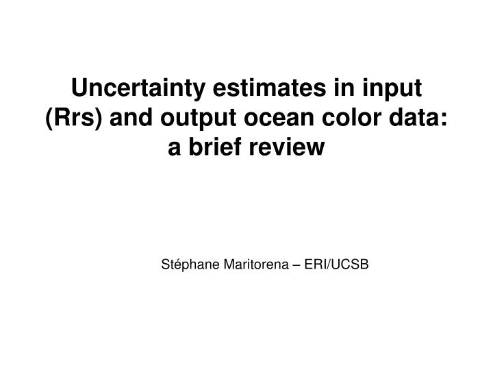 Uncertainty estimates in input rrs and output ocean color data a brief review