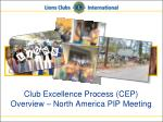 club excellence process cep overview north america pip meeting