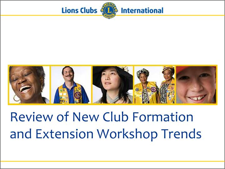 Review of New Club Formation and Extension Workshop Trends