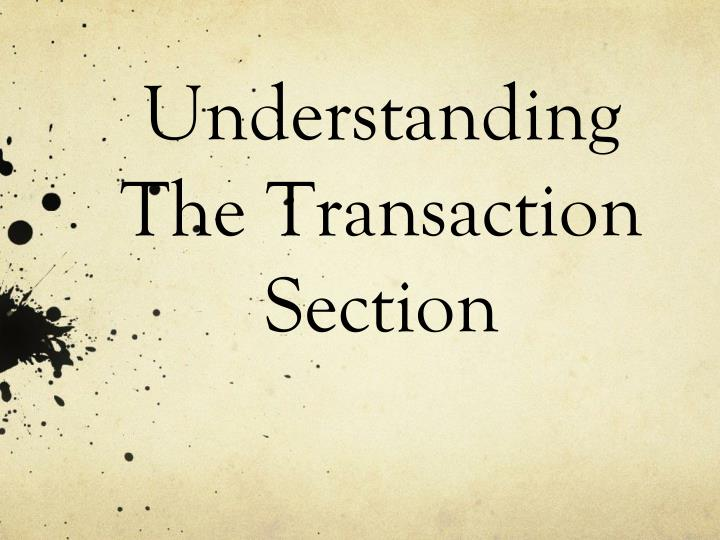 Understanding the transaction section