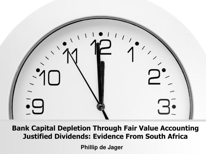 Bank capital depletion through fair value accounting justified dividends evidence from south africa