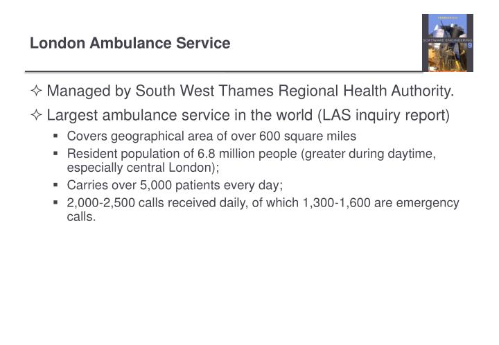 the london ambulance service computer aided despatch 12 the london ambulance service computer-aided despatch system the london ambulance service computer aided despatch (las-cad) system is a well known software failure and has been used by the research community as a standard.