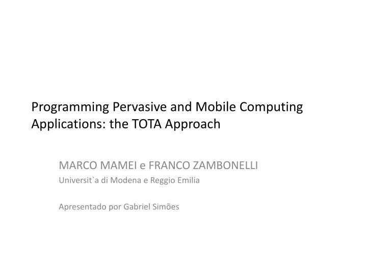 programming pervasive and mobile computing applications the tota approach
