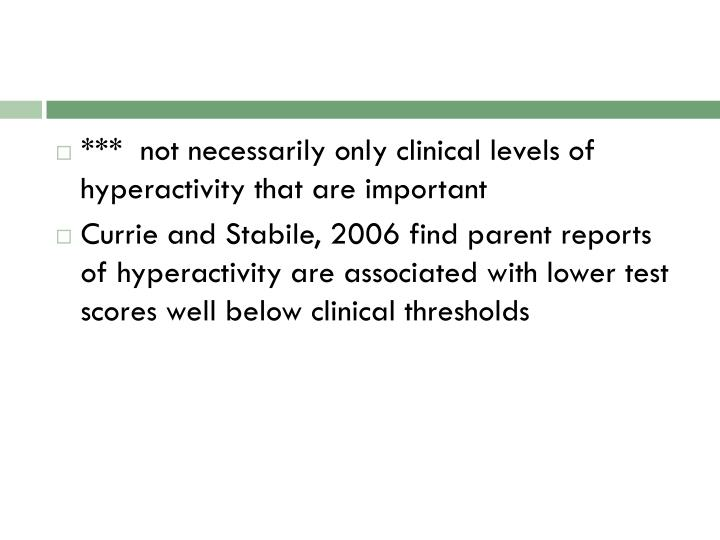 ***  not necessarily only clinical levels of hyperactivity that are important