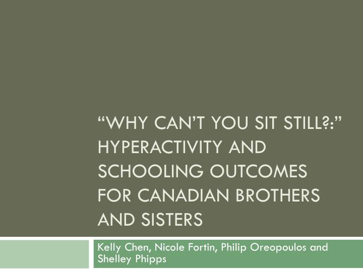 """Why Can't you sit Still?:"" Hyperactivity and Schooling outcomes for Canadian Brothers and Sisters"