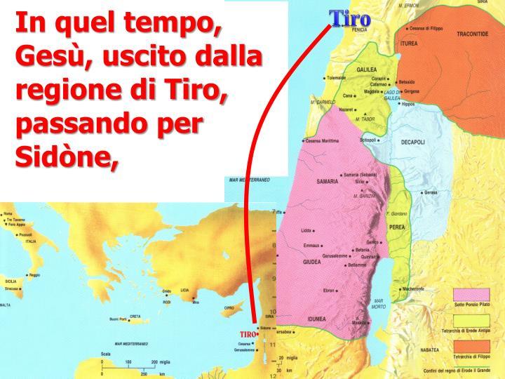 In quel tempo, Gesù, uscito dalla regione di Tiro, passando per