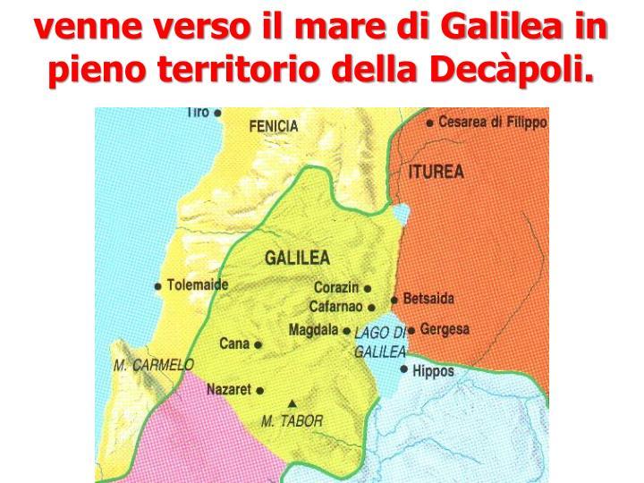 venne verso il mare di Galilea in pieno territorio della