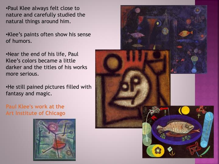 Paul Klee always felt close to nature and carefully studied the natural things around him.