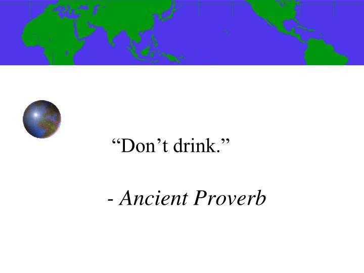 Don t drink ancient proverb