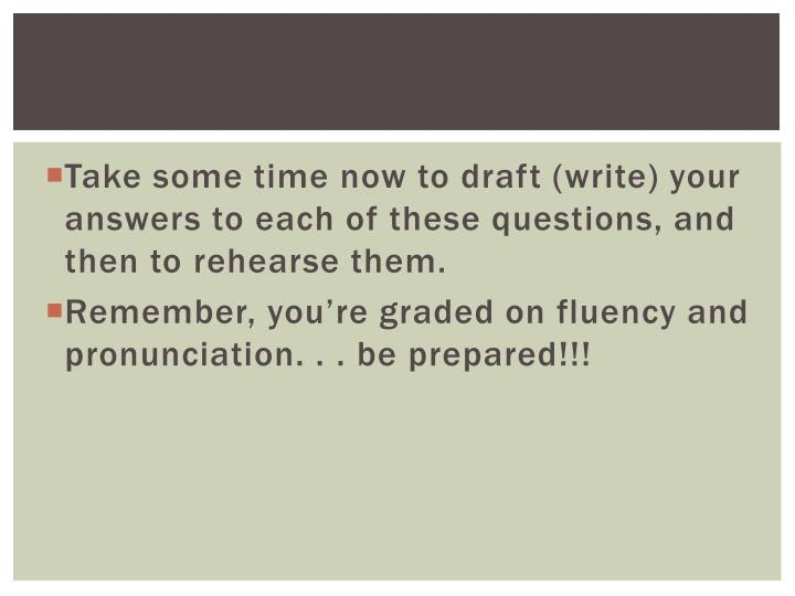 Take some time now to draft (write) your answers to each of these questions, and then to rehearse them.