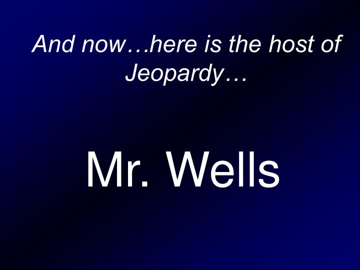 And now…here is the host of Jeopardy…