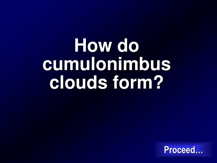 How do cumulonimbus clouds form?