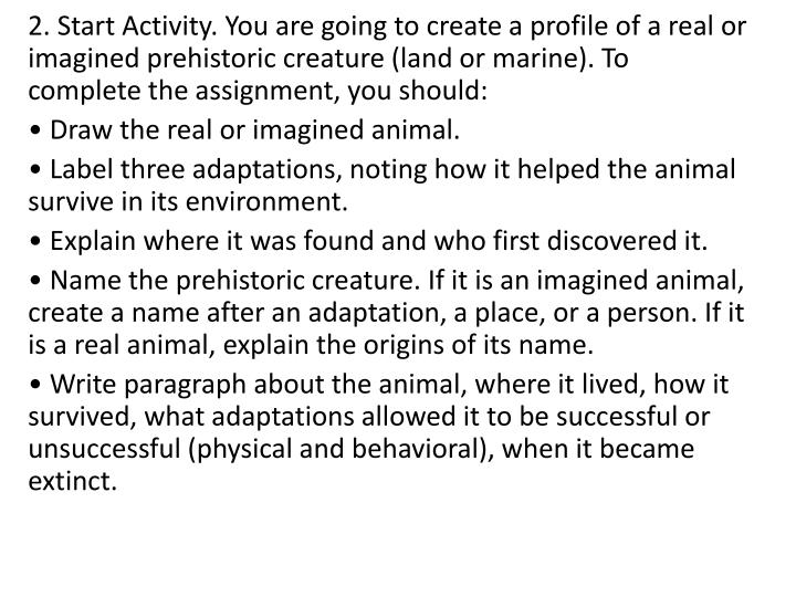 2. Start Activity. You are going to create a profile of a real or imagined prehistoric creature (land or marine). To complete the assignment, you should: