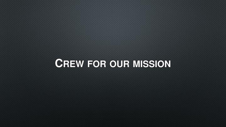 Crew for our mission