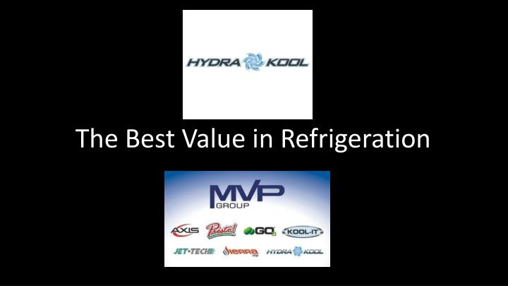 The Best Value in Refrigeration