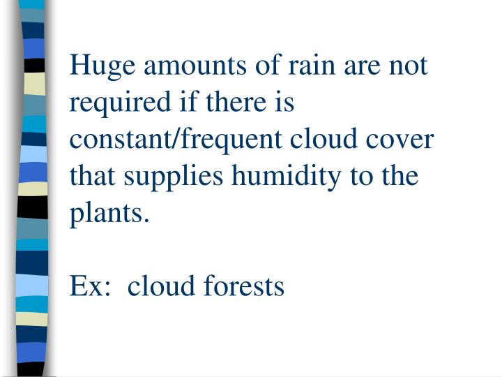 Huge amounts of rain are not required if there is constant/frequent cloud cover that supplies humidity to the plants.