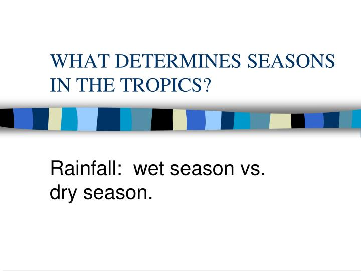 WHAT DETERMINES SEASONS IN THE TROPICS?