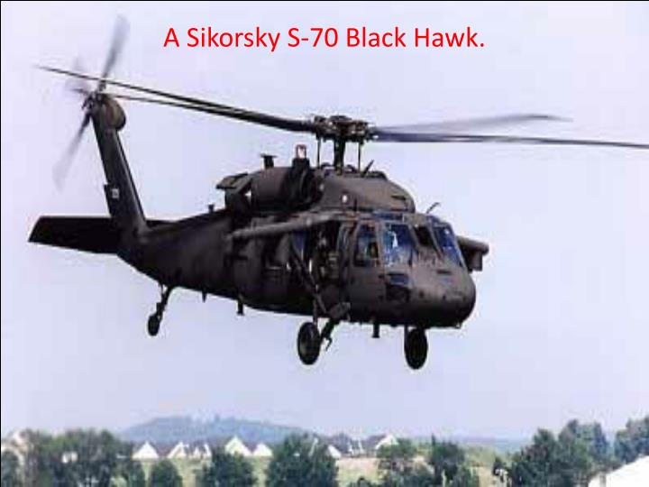A Sikorsky S-70 Black Hawk.