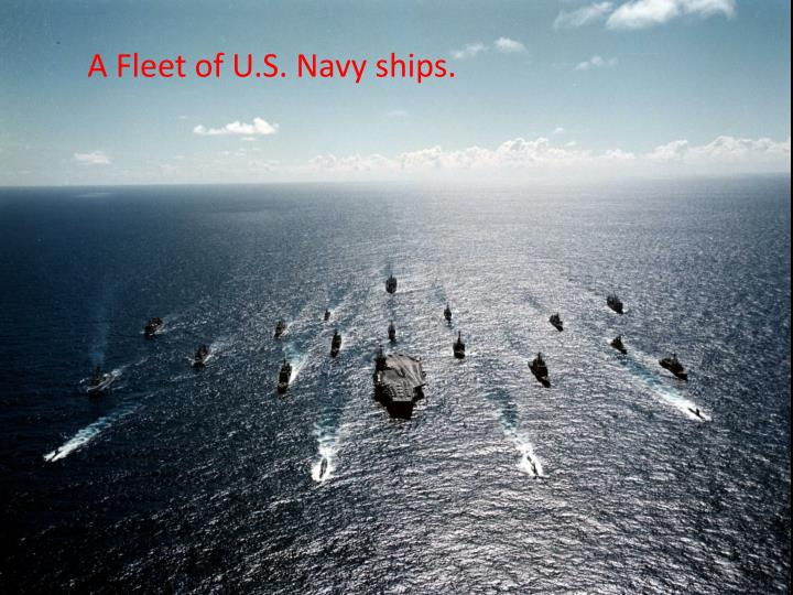 A Fleet of U.S. Navy ships.