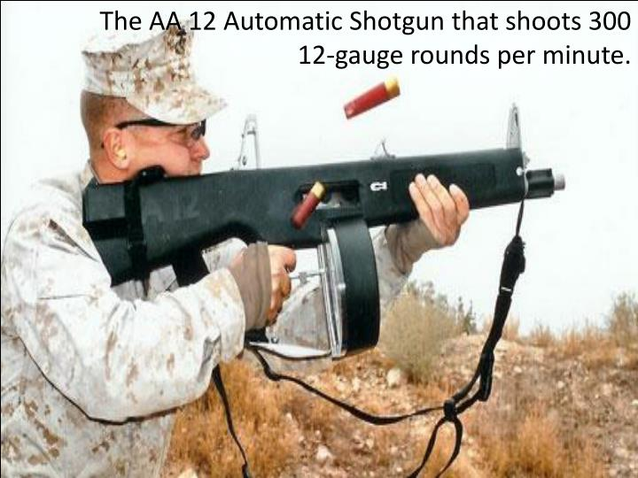 The AA 12 Automatic Shotgun that shoots 300