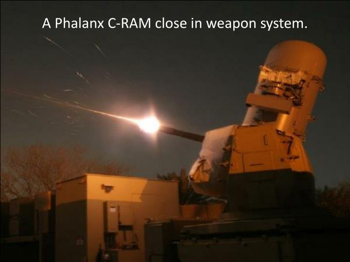 A Phalanx C-RAM close in weapon system.