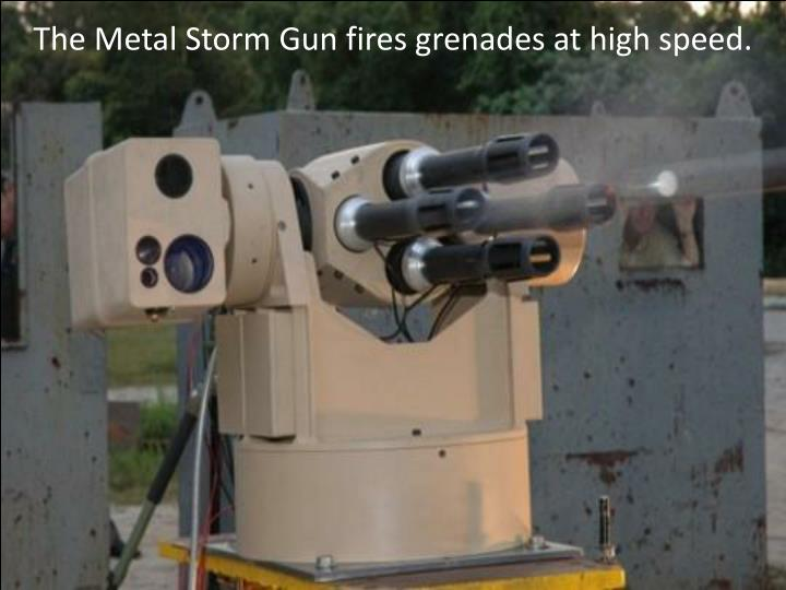 The Metal Storm Gun fires grenades at high speed.