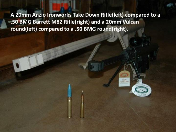 A 20mm Anzio Ironworks Take Down Rifle(left) compared to a .50 BMG Barrett M82 Rifle(right) and a 20mm Vulcan round(left) compared to a .50 BMG round(right).