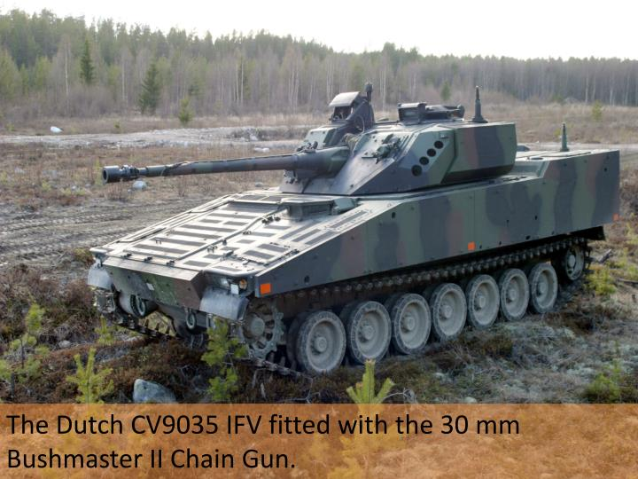 The Dutch CV9035 IFV fitted with the 30 mm Bushmaster II Chain Gun.