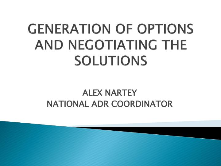GENERATION OF OPTIONS AND NEGOTIATING THE SOLUTIONS