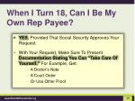 when i turn 18 can i be my own rep payee