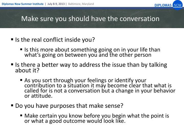 Make sure you should have the conversation