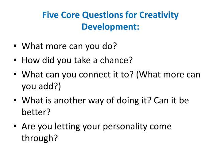 Five Core Questions for Creativity Development