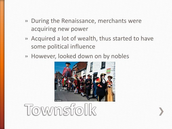 During the Renaissance, merchants were acquiring new power