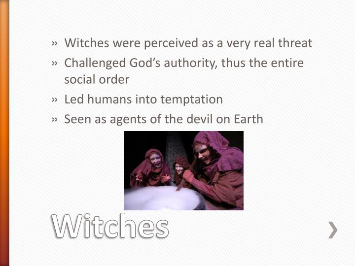 Witches were perceived as a very real threat