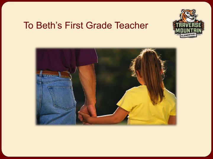 To beth s first grade teacher