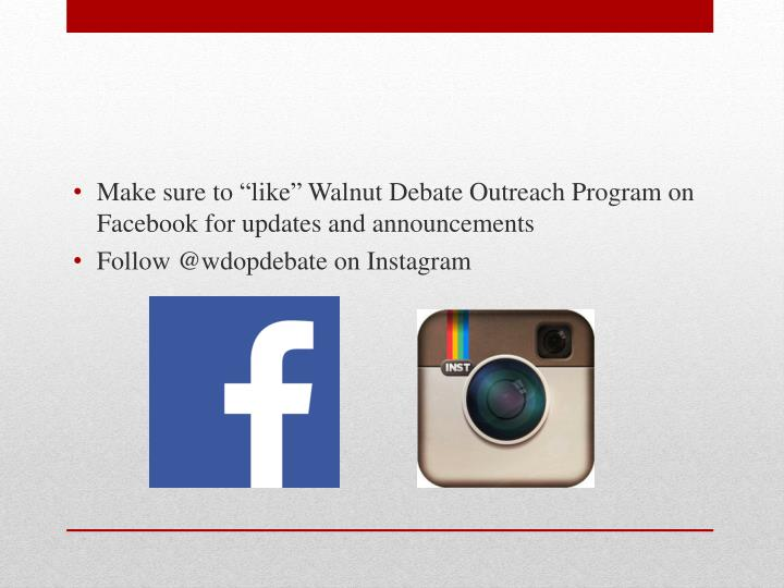"Make sure to ""like"" Walnut Debate Outreach Program on Facebook for updates and announcements"