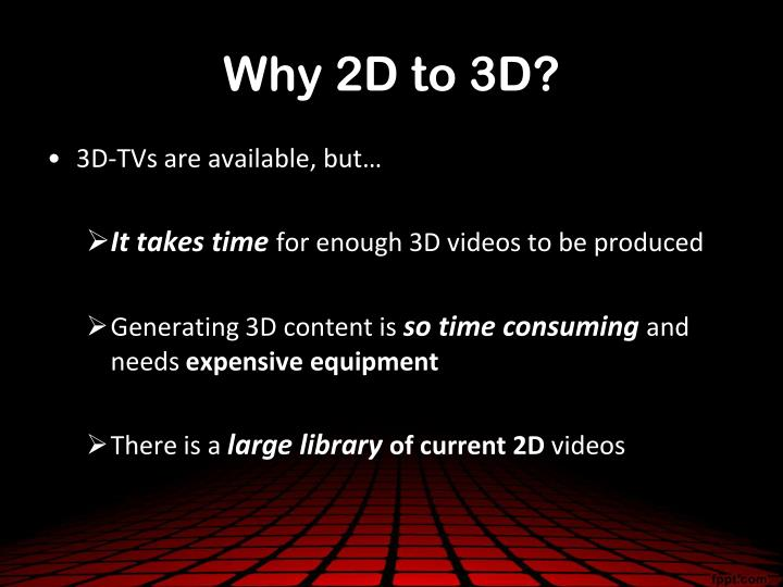 Why 2D to 3D?