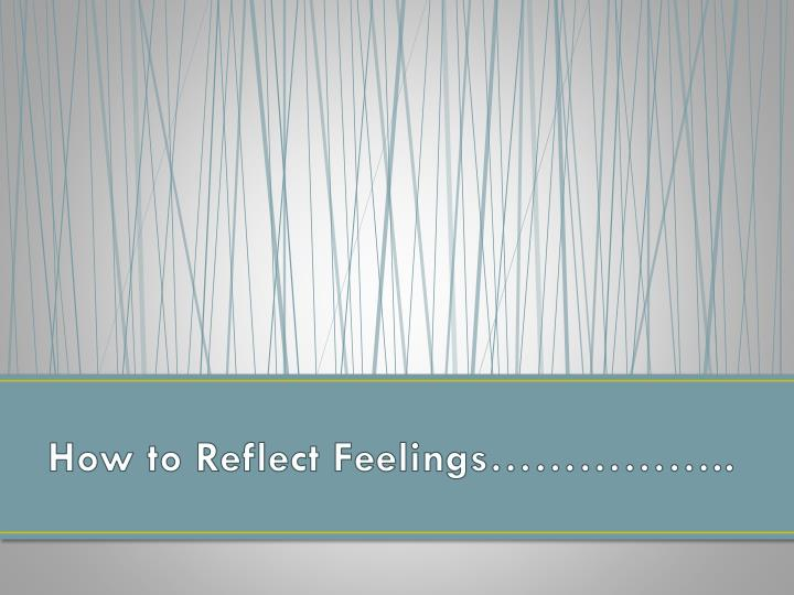 How to Reflect Feelings……………..