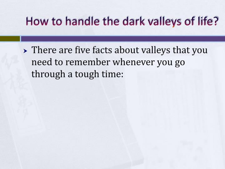 How to handle the dark valleys of life?