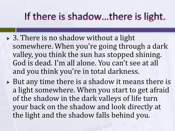 If there is shadow…there is light.
