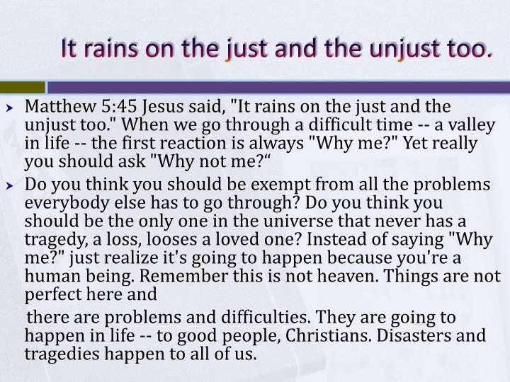 It rains on the just and the unjust too.