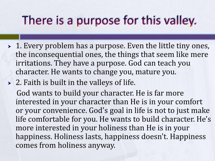 There is a purpose for this valley.