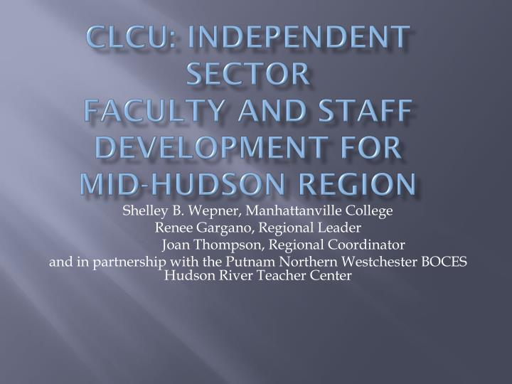 Clcu independent sector faculty and staff development for mid hudson region
