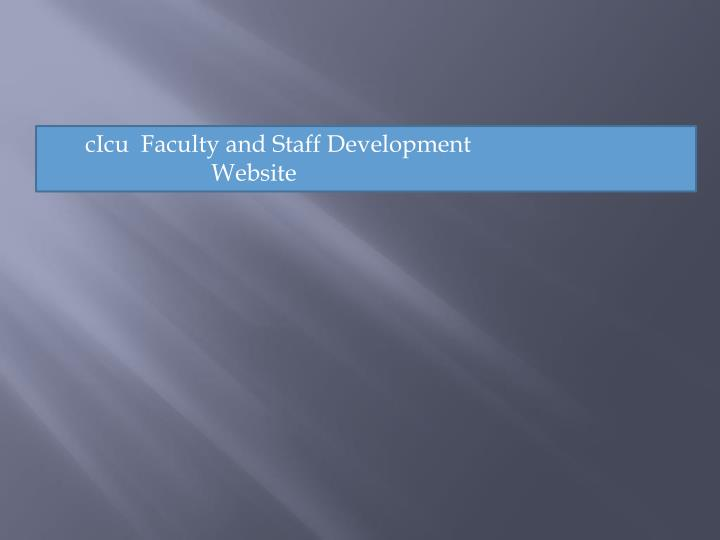 cIcu  Faculty and Staff Development     				    Website