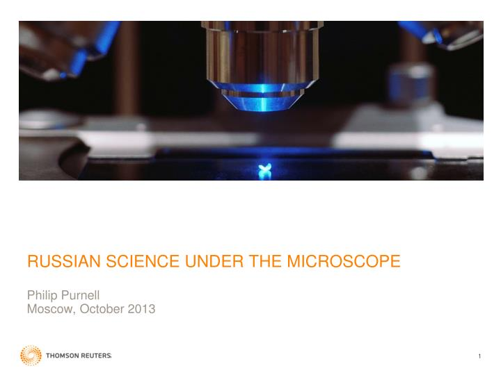 RUSSIAN SCIENCE UNDER THE MICROSCOPE